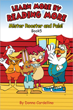 Mister Rooster and Pals!™ Book 5 Learn More By Reading More